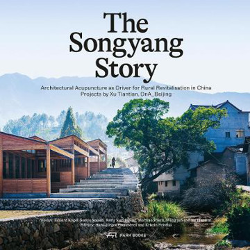 Picture of The Songyang Story - Architectural Acupuncture as Driver for Socio-Economic Progress in Rural China. Projects by Xu Tiantian, DnA-Beijing