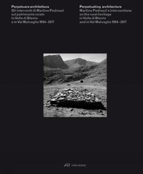 Picture of Perpetuating Architecture. Martino Pedrozzi's Interventions: On the Rural Heritage in Valle di Blenio & Val Malvaglia 1994-2017
