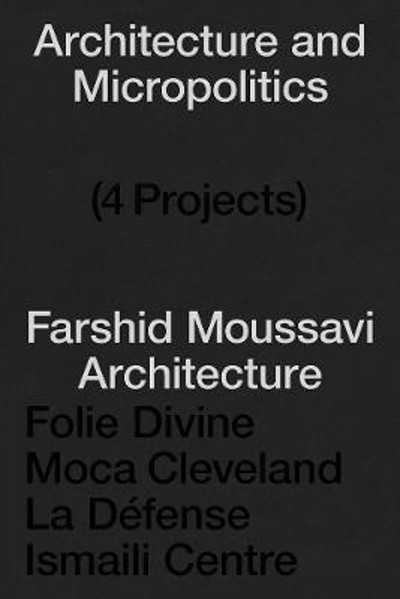 Picture of Architecture and Micropolitics: Four Projects by Farshid Moussavi Architecture, 2010-2020