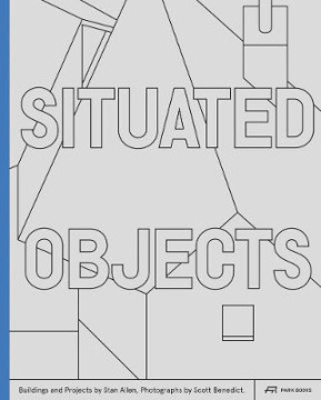 Picture of Situated Objects: Buildings and Projects by Stan Allen, Photographs by Scott Benedict
