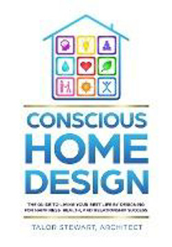 Picture of Conscious Home Design: The Guide to Living Your Best Life by Designing for Happiness, Health, and Relationship Success