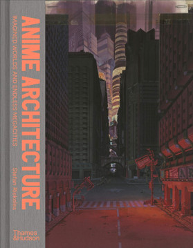 Picture of Anime Architecture: Imagined Worlds and Endless Megacities