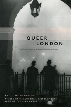 Picture of Queer London: Perils and Pleasures in the Sexual Metropolis, 1918-1957