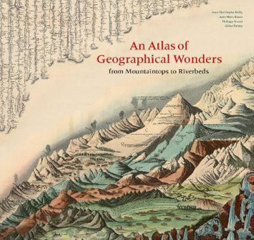 Picture of An Atlas of Geographical Wonders: From Mountaintops to Riverbeds