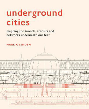 Picture of Underground Cities: Mapping the tunnels, transits and networks underneath our feet