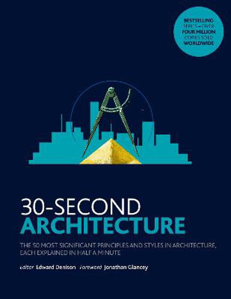 Picture of 30-Second Architecture: The 50 Most Signicant Principles and Styles in Architecture, each Explained in Half a Minute