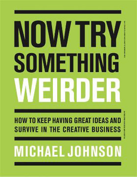 Picture of Now Try Something Weirder: How to keep having great ideas and survive in the creative business