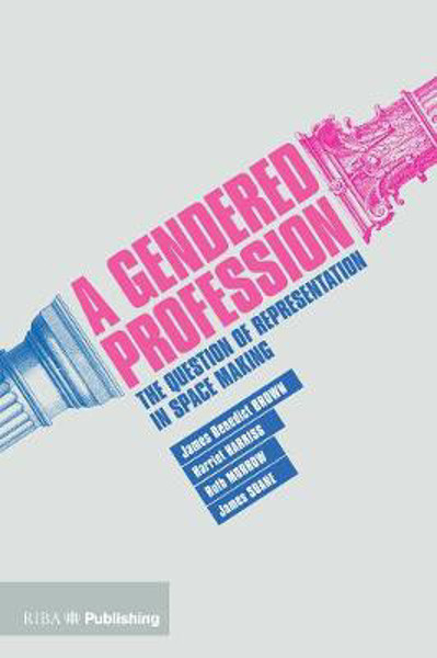 Picture of A Gendered Profession: The Question of Representation in Space Making