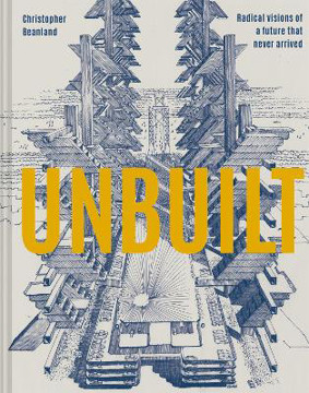 Picture of Unbuilt: Radical visions of a future that never arrived