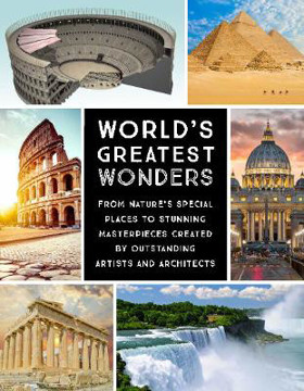 Picture of World's Greatest Wonders: From Nature's Special Places to Stunning Masterpieces Created by Outstanding Artists and Architects