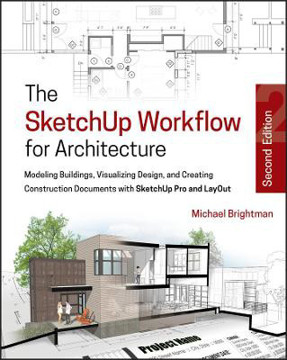 Picture of The SketchUp Workflow for Architecture: Modeling Buildings, Visualizing Design, and Creating Construction Documents with SketchUp Pro and LayOut