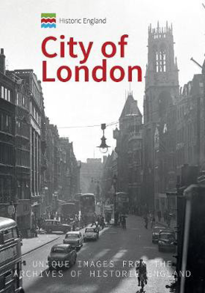 Picture of Historic England: City of London: Unique Images from the Archives of Historic England