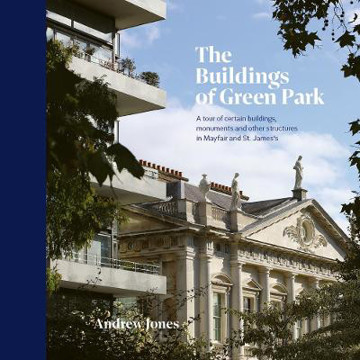 Picture of The Buildings of Green Park: A tour of certain buildings, monuments and other structures in Mayfair and St. James's