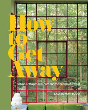 Picture of How to Get Away: Cabins, cottages, dachas and the design of retreat