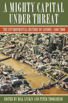 Picture of Mighty Capital Under Threat: The Environmental History of London, 1800-2000