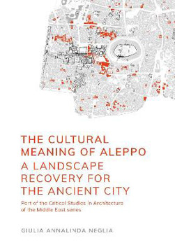 Picture of The Cultural Meaning of Aleppo: A Landscape Recovery for the Ancient City