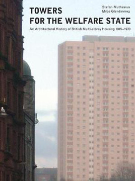 Picture of Towers for the welfare state: An Architectural History of British Multi-storey Housing 1945-1970