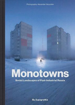 Picture of Monotowns: Soviet Landscapes of Post-Industrial Russia