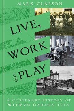 Picture of Live, Work and Play: A Centenary History of Welwyn Garden City