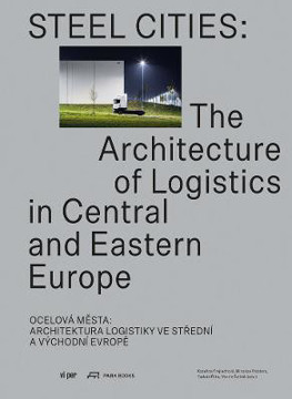 Picture of Steel Cities - The Architecture of Logistics in Central and Eastern Europe