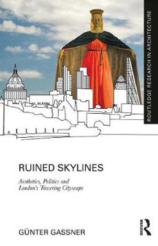 Picture of Ruined Skylines: Aesthetics, Politics and London's Towering Cityscape