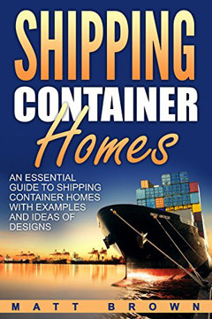 Picture of Shipping Container Homes: An Essential Guide to Shipping Container Homes with Examples and Ideas of Designs